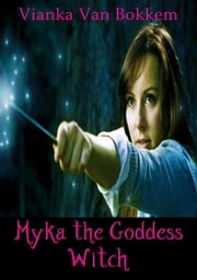 Myka the Goddess Witch ebook by Vianka Van Bokkem