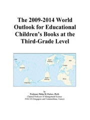 The 2009-2014 World Outlook for Educational Children¿s Books at the Third-Grade Level ebook by ICON Group International, Inc.