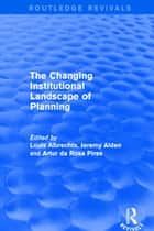 Revival: The Changing Institutional Landscape of Planning (2001) ebook by Louis Albrechts, Jeremy Alden, Artur Da Rosa Pires