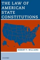 The Law of American State Constitutions ebook by Robert Williams