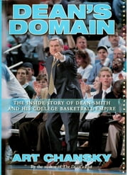 Dean's Domain - The Inside Story of Dean Smith and His College Basketball Empire ebook by Art Chansky