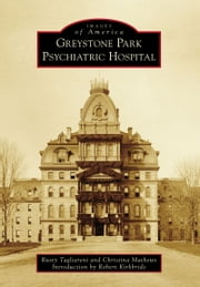 Greystone Park Psychiatric Hospital ebook by Rusty Tagliareni, Christina Mathews, Robert Kirkbride