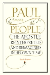 Paul Among the People - The Apostle Reinterpreted and Reimagined in His Own Time ebook by SARAH RUDEN