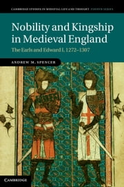 Nobility and Kingship in Medieval England - The Earls and Edward I, 1272–1307 ebook by Dr Andrew M. Spencer