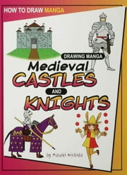 Drawing Manga Medieval Castles and Knights ebook by Nishida, Masaki