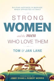Strong Women and the Men Who Love Them - Building Happiness In Marriage When Opposites Attract ebook by Tom and Jan Lane