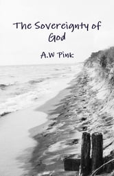 The Sovereignty of God ebook by A.W Pink