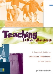 Teaching Like Jesus - A Practical Guide to Christian Education in Your Church ebook by La Verne Tolbert