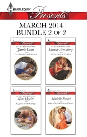 Harlequin Presents March 2014 - Bundle 2 of 2 - The Sheikh's Last Seduction\A Queen for the Taking?\An Exception to His Rule\What a Sicilian Husband Wants ebook by Jennie Lucas,Kate Hewitt,Lindsay Armstrong,Michelle Smart