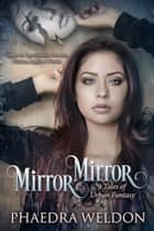 Mirror Mirror - An Urban Fantasy Anthology ebook by Phaedra Weldon