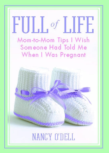 Full of Life - Mom-to-Mom Tips I Wish Someone Had Told Me When I Was Pregnant ebook by Nancy O'Dell