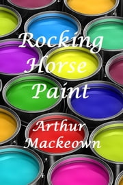 Rocking Horse Paint ebook by Arthur Mackeown