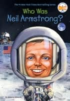 Who Was Neil Armstrong? eBook by Roberta Edwards, Who HQ