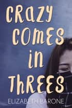 Crazy Comes in Threes ebook by Elizabeth Barone