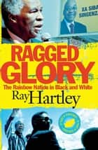 Ragged Glory - The Rainbow Nation in Black and White ebook by Ray Hartley