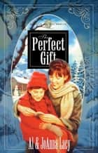 The Perfect Gift ebook by Al Lacy, Joanna Lacy