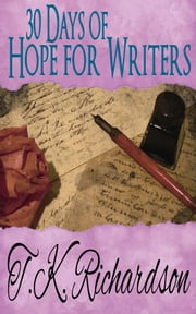 30 Days of Hope for Writers ebook by T.K. Richardson