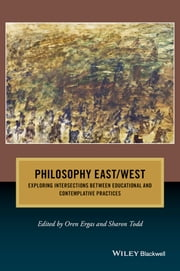 Philosophy East / West - Exploring Intersections between Educational and Contemplative Practices ebook by