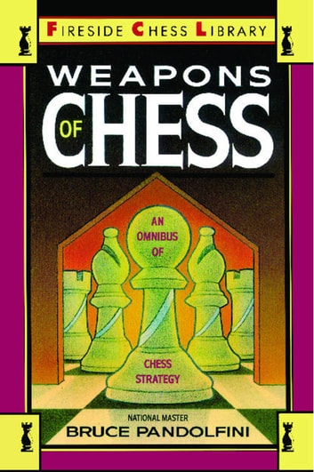 Weapons of Chess: An Omnibus of Chess Strategies ebook by Bruce Pandolfini