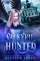 Valkyrie Hunted - A Reverse Harem Urban Fantasy ebook by Allyson Lindt
