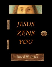 Jesus Zens You ebook by David W. Jones