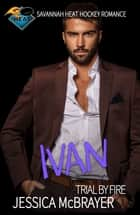 Ivan - Trial by Fire - Savannah Heat ebook by