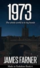 1973 - Made in Yorkshire, #4 ebook by James Farner