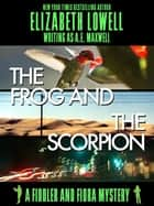 The Frog and the Scorpion ebook by Elizabeth   Lowell