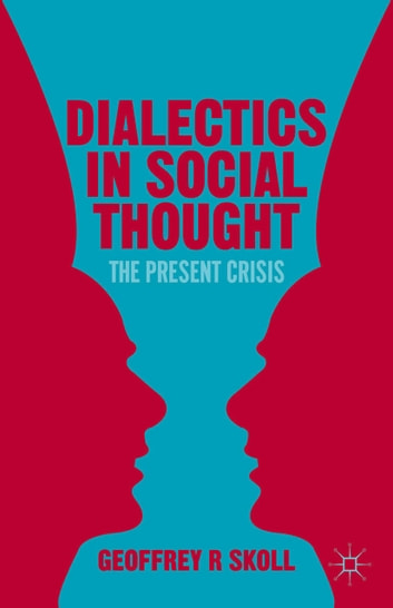 Dialectics in Social Thought - The Present Crisis ebook by G. Skoll