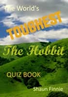 The World's Toughest The Hobbit Quiz Book ebook by Shaun Finnie