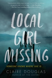 Local Girl Missing - A Novel ebook by Claire Douglas