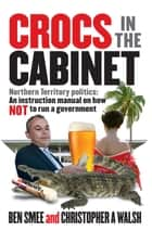 Crocs in The Cabinet ebook by Ben Smee,Christopher A. Walsh