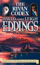 The Rivan Codex: Ancient Texts of The Belgariad and The Malloreon ebook by David Eddings, Leigh Eddings