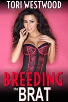 Breeding the Brat (Younger Teen Older Couple Threesome Pregnant Erotica) ebook by Tori Westwood