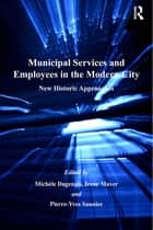Municipal Services and Employees in the Modern City ebook by Michèle Dagenais,Irene Maver