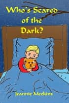 Who's Scared of the Dark ebook by Jeannie Meekins