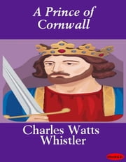 A Prince of Cornwall ebook by Charles Watts Whistler