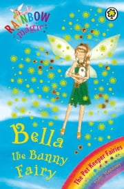 Bella The Bunny Fairy - The Pet Keeper Fairies Book 2 ebook by Daisy Meadows, Georgie Ripper
