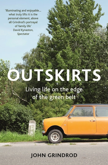 Outskirts - Living Life on the Edge of the Green Belt ebook by John Grindrod