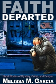 Faith Departed: Short Stories of Mystery, Crime, and Despair ebook by Melissa M. Garcia