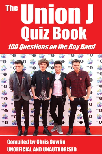 The Union J Quiz Book - 100 Questions on the Boy Band eBook by Chris Cowlin