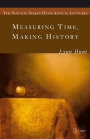 Measuring Time, Making History ebook by Lynn Hunt