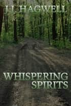 Whispering Spirits ebook by J.J. Hagwell