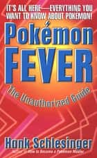 Pokemon Fever - The Unauthorized Guide ebook by Hank Schlesinger