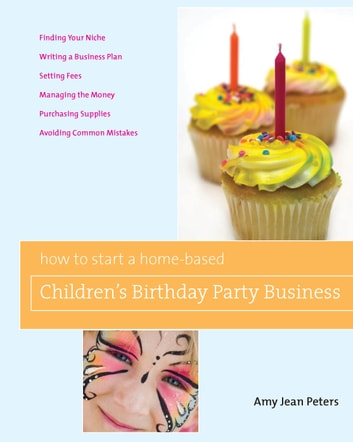How to Start a Home-Based Children's Birthday Party Business eBook by Amy Jean Peters