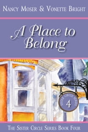 A Place to Belong - Book Four - The Sister Circle Series ebook by Nancy Moser,Vonette Bright
