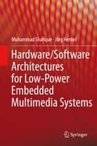 Hardware/Software Architectures for Low-Power Embedded Multimedia Systems ebook by Muhammad Shafique, Jörg Henkel