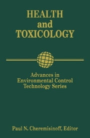 Advances in Environmental Control Technology: Health and Toxicology: Health and Toxicology ebook by Cheremisinoff, Paul