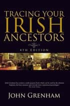Tracing Your Irish Ancestors - Irish Genealogy ebook by John Grenham