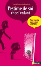L'estime de soi chez l'enfant ebook by France Frascarolo-Moutinot